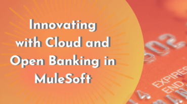 Innovating with Cloud and Open Banking in MuleSoft
