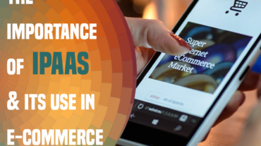 The Importance of iPaaS and its use in E-Commerce