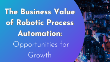 The Business Value of Robotic Process Automation: Opportunities for Growth
